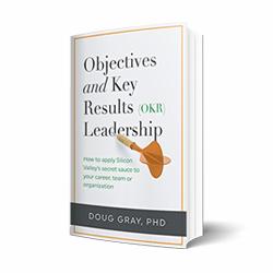 Objectives + Key Results (OKR) Leadership, by Doug Gray.