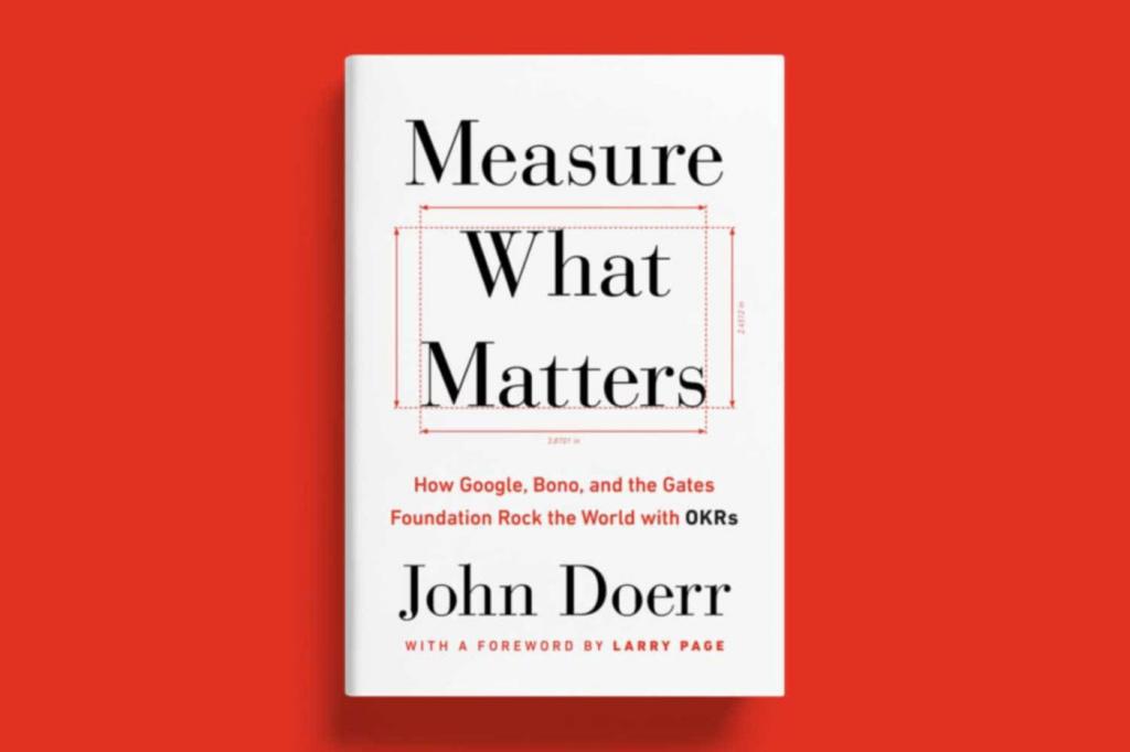 Measure What Matters by John Doerr.